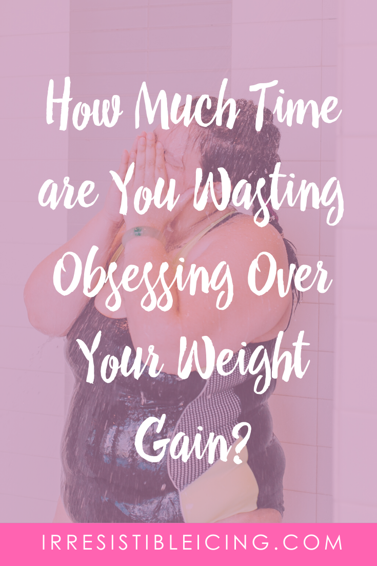 How Much Time are You Wasting Obsessing Over Your Weight Gain
