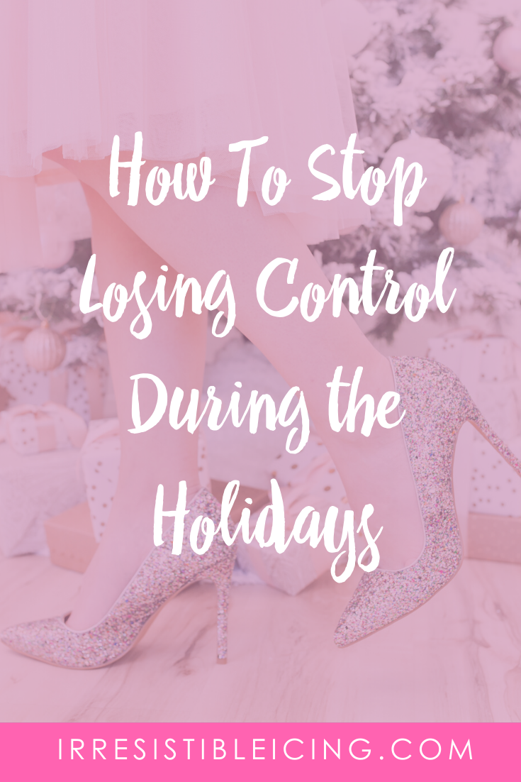 How To Stop Losing Control During the Holidays