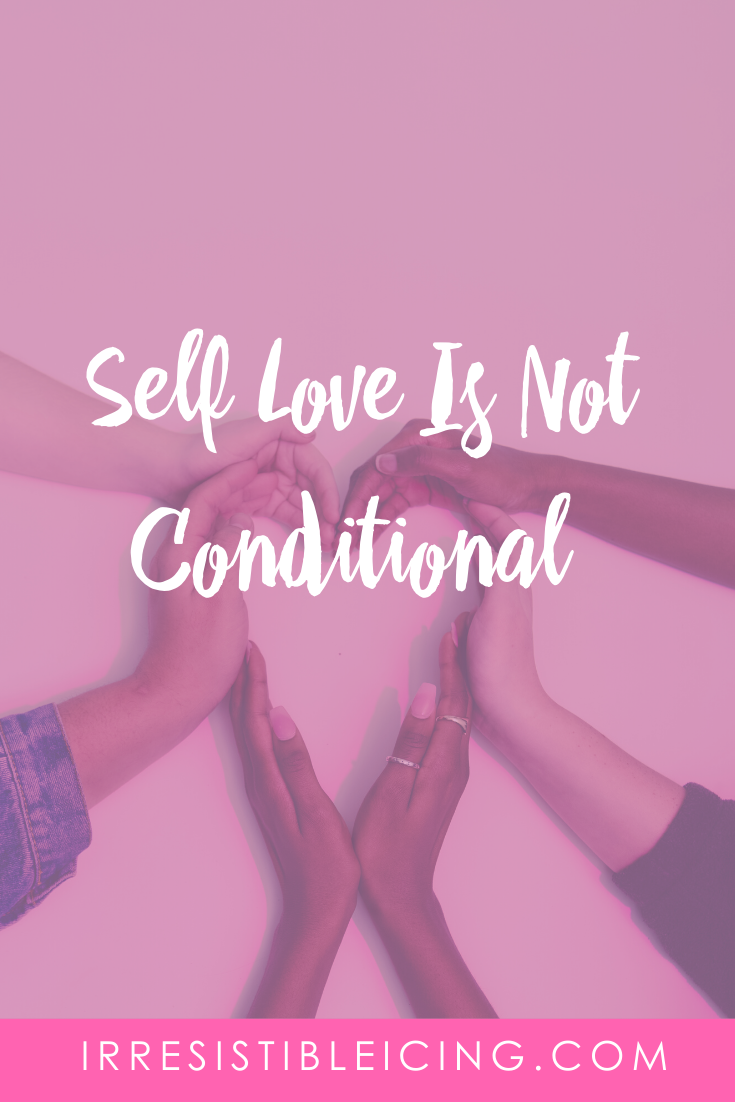 Self Love Is Not Conditional