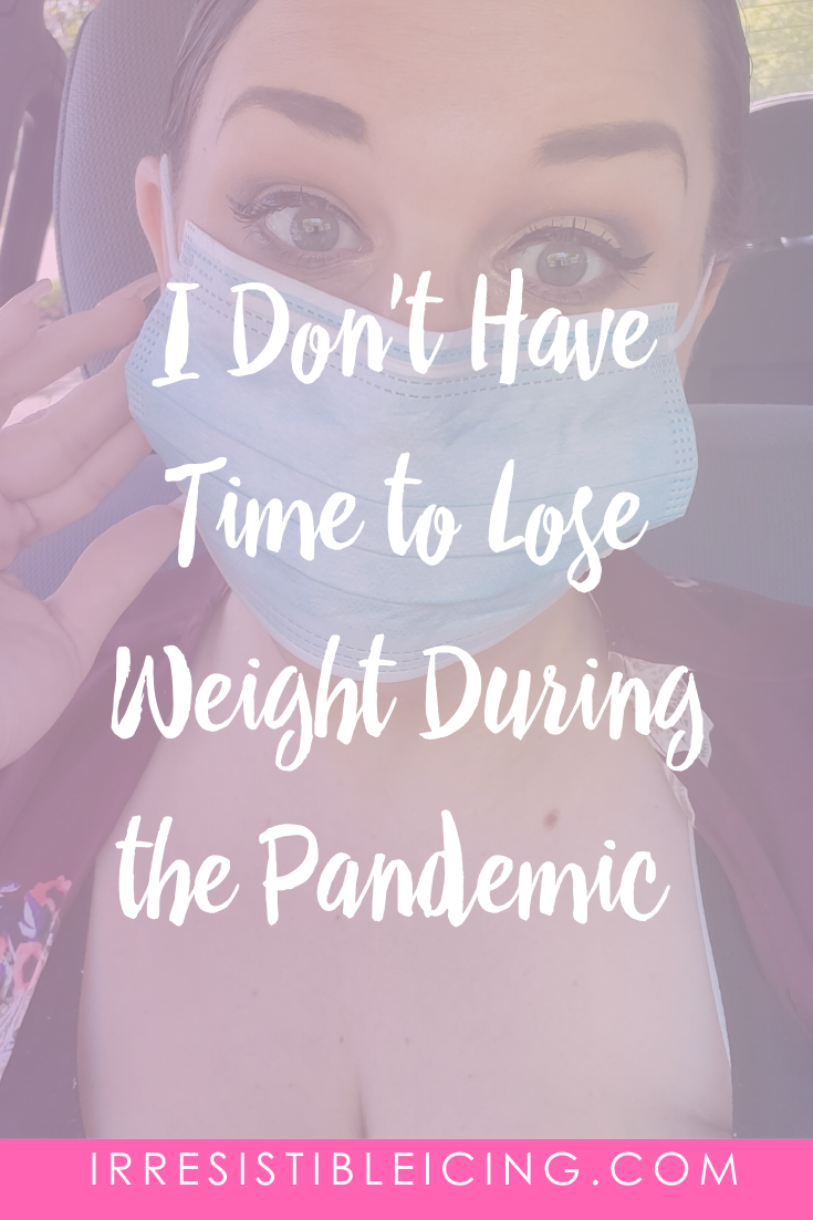 I Don't Have Time to Lose Weight During the Pandemic