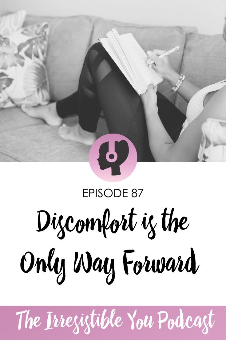 Discomfort is the Only Way Forward on the Irresistible You Podcast