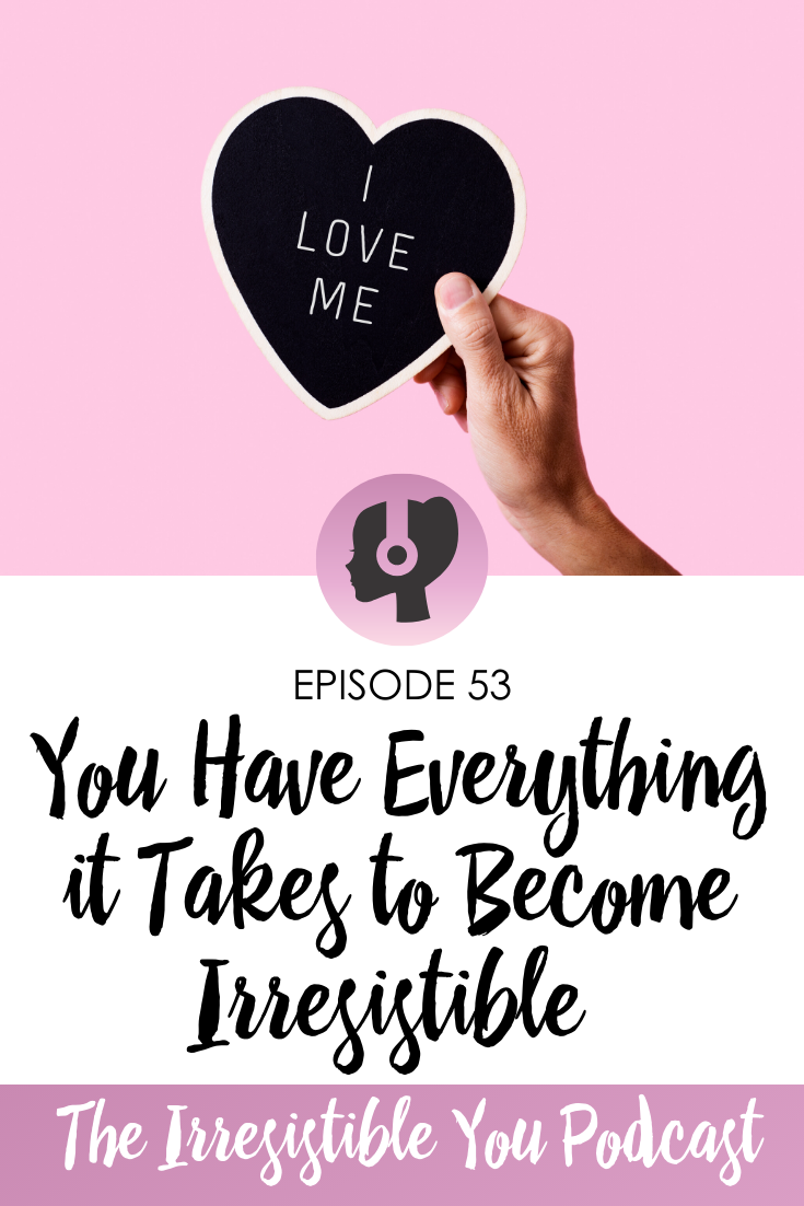 You Have Everything it Takes to Become Irresistible
