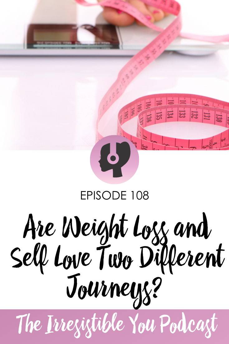 Are Weight Loss and Self Love Two Different Journeys_ on the Irresistible You Podcast