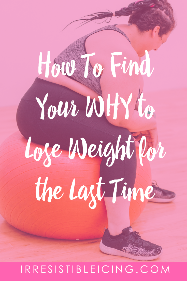 How To Find Your WHY to Lose Weight for the Last Time